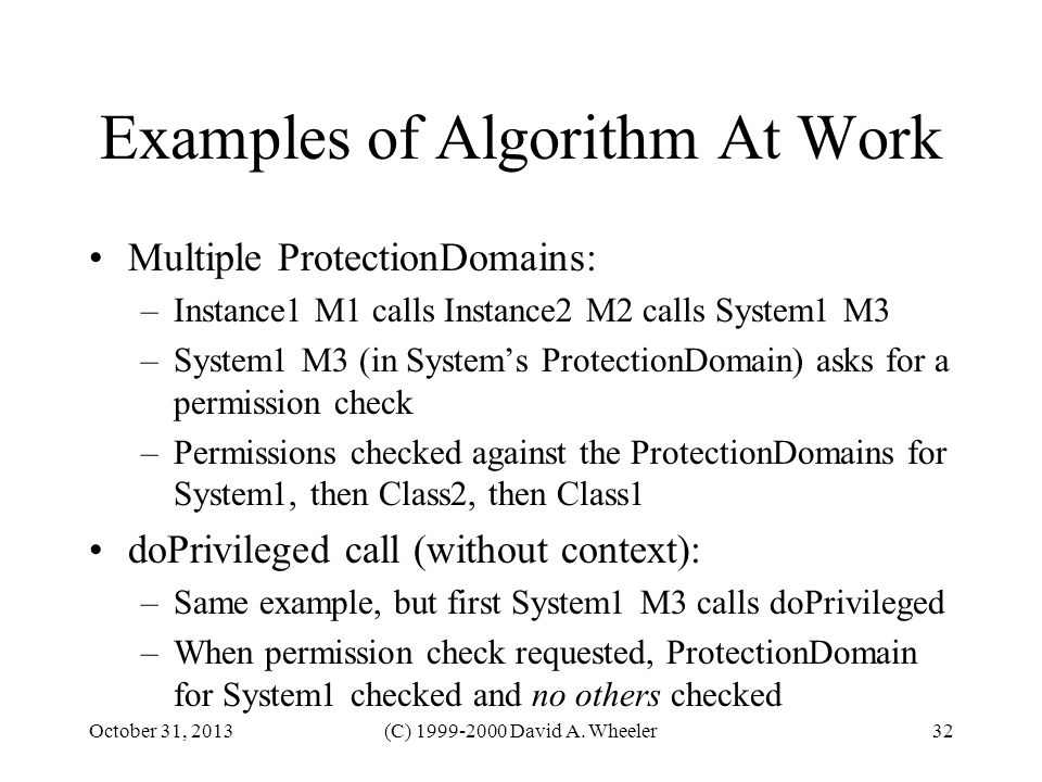 October 31, 2013(C) 1999-2000 David A. Wheeler32 Examples of Algorithm At Work Multiple ProtectionDomains: –Instance1 M1 calls Instance2 M2 calls Syst