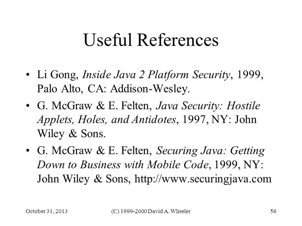 October 31, 2013(C) 1999-2000 David A. Wheeler56 Useful References Li Gong, Inside Java 2 Platform Security, 1999, Palo Alto, CA: Addison-Wesley. G. M