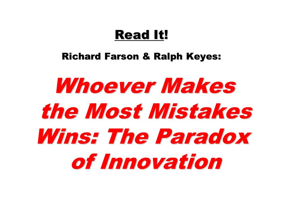 Read It! Richard Farson & Ralph Keyes: Whoever Makes the Most Mistakes Wins: The Paradox of Innovation