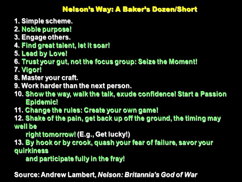 Nelsons Way: A Bakers Dozen/Short Nelsons Way: A Bakers Dozen/Short 1. Simple scheme. 2. Noble purpose! 3. Engage others. 4. Find great talent, let it
