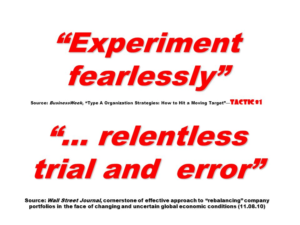 Experiment fearlessly Tactic #1 … relentless trial and error Source: Wall Street Journal, cornerstone of effective approach to rebalancing company por
