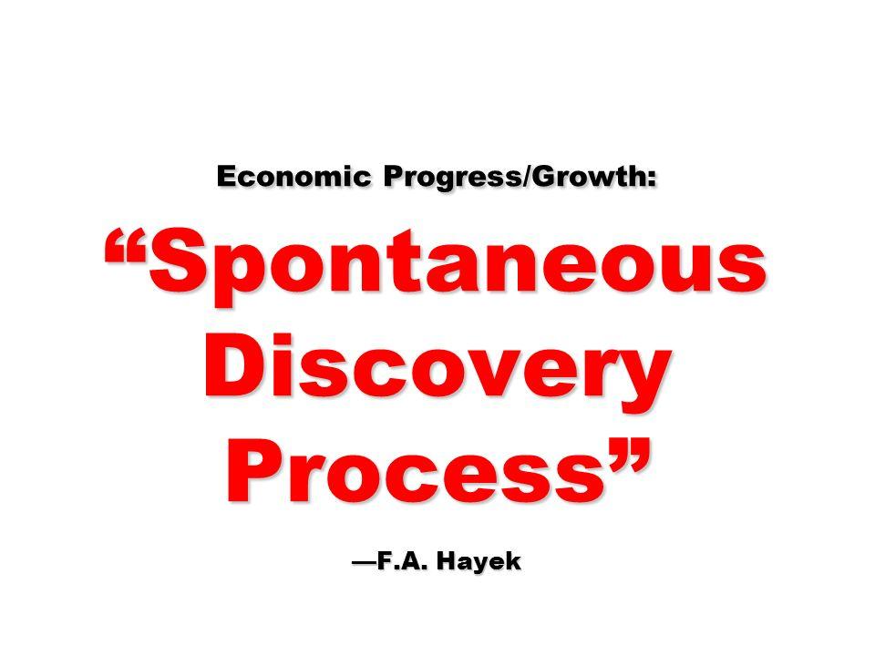 Economic Progress/Growth: Spontaneous Discovery Process F.A. Hayek