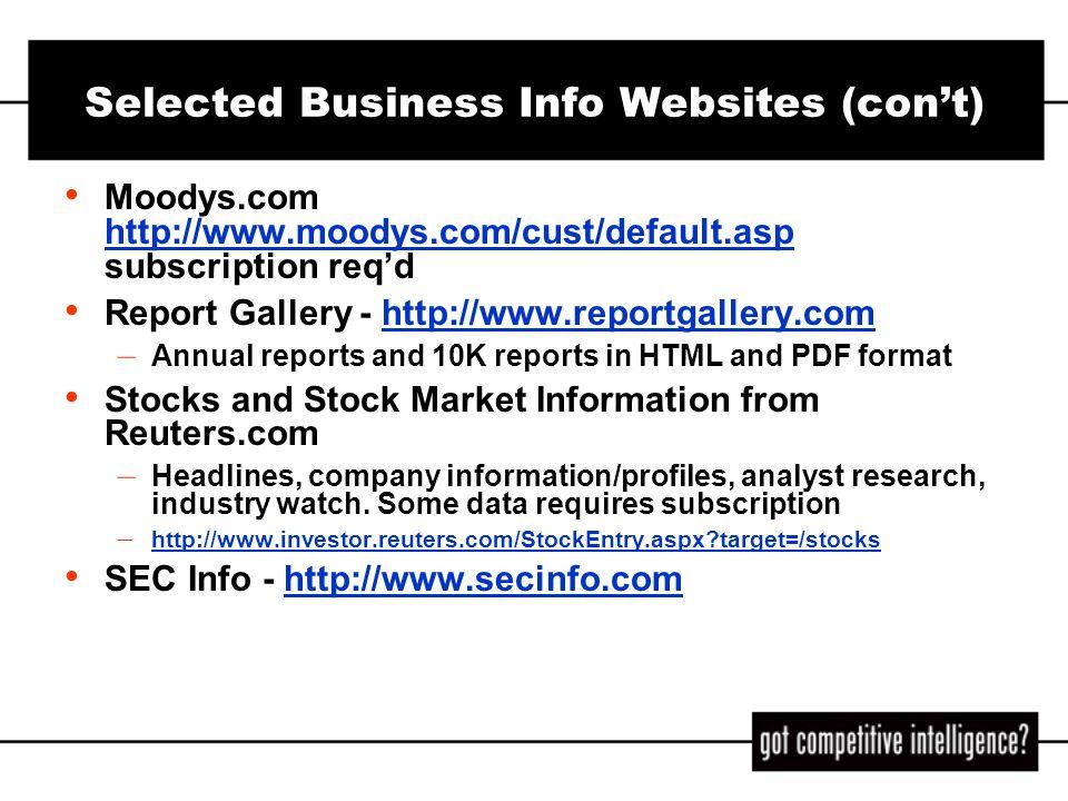Selected Business Info Websites (cont) Standard & Poors - http://tinyurl.com/3ikj subscription reqdhttp://tinyurl.com/3ikj Financial News Archive via Yahoo, http://biz.yahoo.com/top.html http://biz.yahoo.com/top.html Mergerstat M&A Database - http://w3.nexis.com/sources/scripts/info.pl?156282 subscription reqd http://w3.nexis.com/sources/scripts/info.pl?156282 Thomas Register http://www.thomasregister.com subscription reqdhttp://www.thomasregister.com Yahoo Financial News by Provider http://us.biz.yahoo.com/top.html http://us.biz.yahoo.com/top.html
