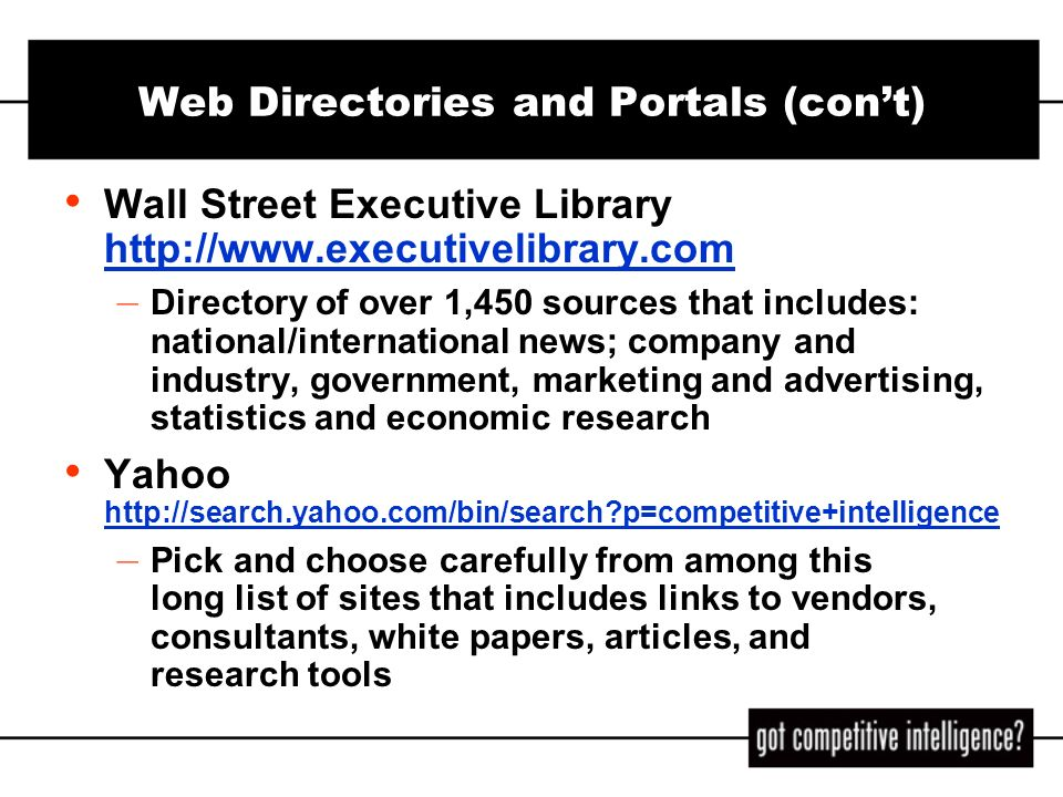 Web Directories and Portals (cont) Wall Street Executive Library http://www.executivelibrary.com http://www.executivelibrary.com – Directory of over 1