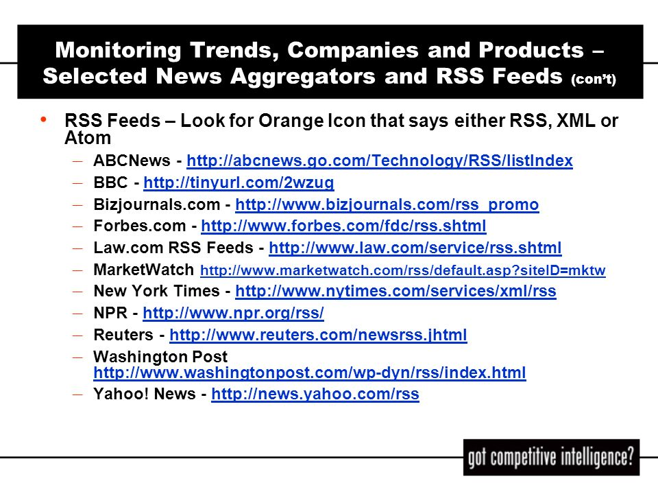 Monitoring Trends, Companies and Products – Selected News Aggregators and RSS Feeds (cont) RSS Feeds – Look for Orange Icon that says either RSS, XML