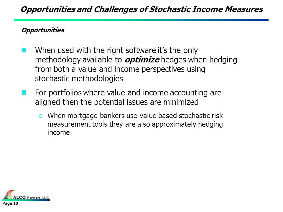 Page 10 When used with the right software its the only methodology available to optimize hedges when hedging from both a value and income perspectives