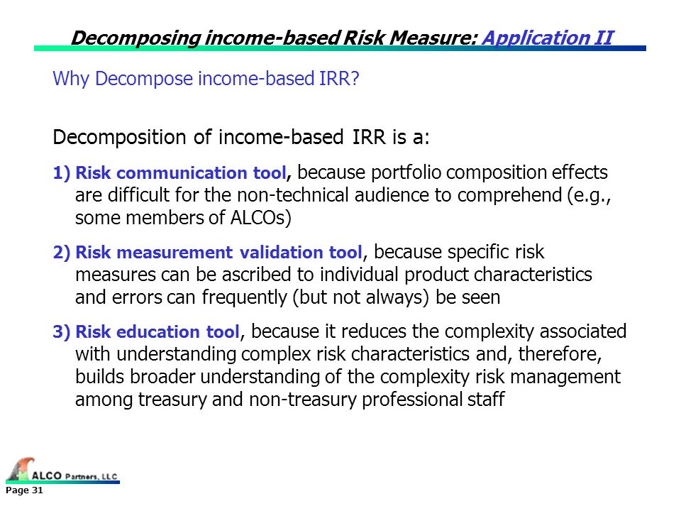 Page 31 Decomposing income-based Risk Measure: Application II Why Decompose income-based IRR? Decomposition of income-based IRR is a: 1)Risk communica