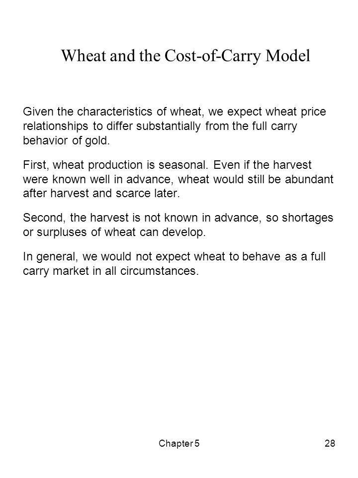 Chapter 528 Wheat and the Cost-of-Carry Model Given the characteristics of wheat, we expect wheat price relationships to differ substantially from the