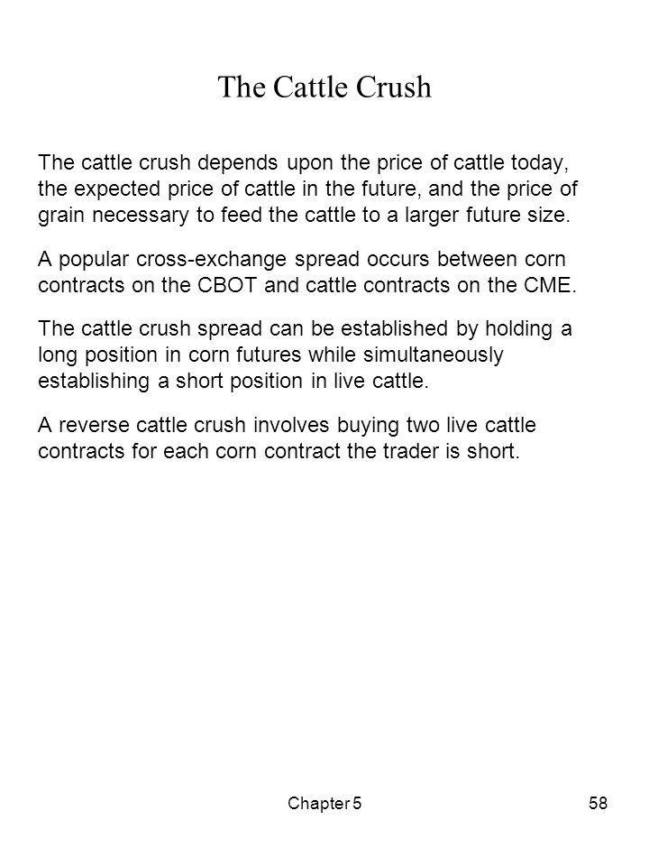 Chapter 558 The Cattle Crush The cattle crush depends upon the price of cattle today, the expected price of cattle in the future, and the price of gra
