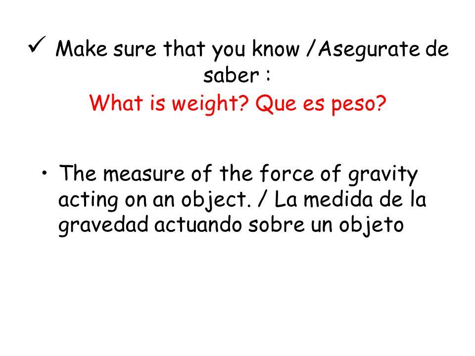 Why do scientists prefer to use the mass of an object instead of its weight? Porque los cientificos prefieren utilizar la masa de un objeto en vez de