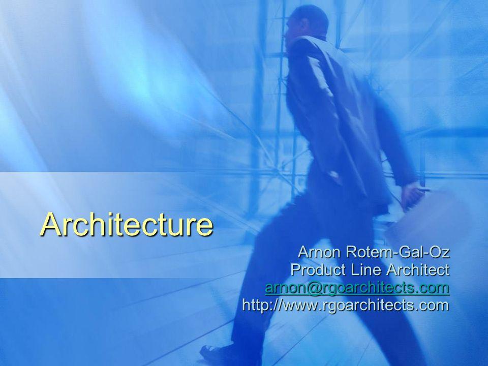 Architecture Arnon Rotem-Gal-Oz Product Line Architect arnon@rgoarchitects.com http://www.rgoarchitects.com
