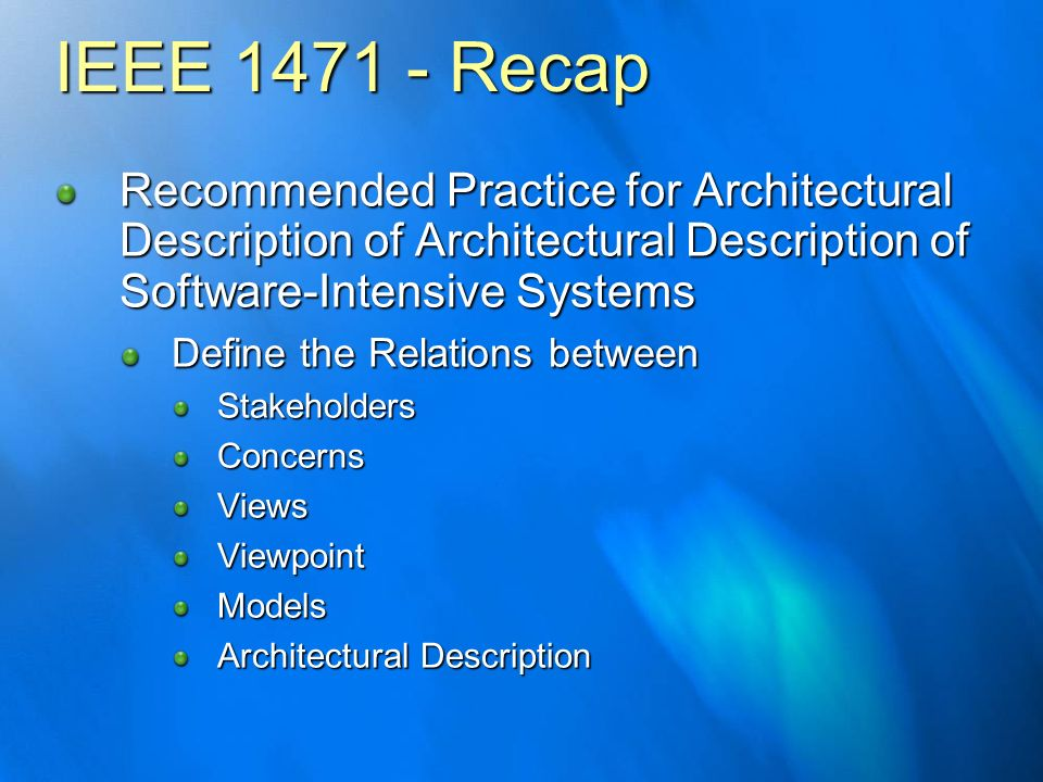IEEE 1471 - Recap Recommended Practice for Architectural Description of Architectural Description of Software-Intensive Systems Define the Relations b