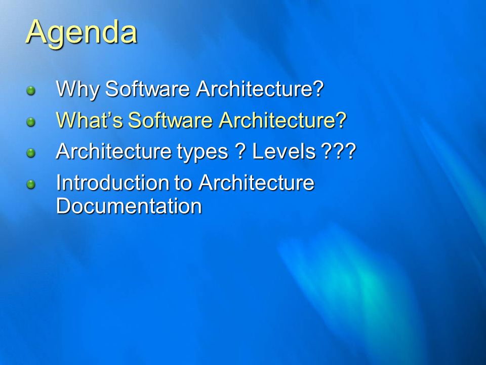 Agenda Why Software Architecture? Whats Software Architecture? Architecture types ? Levels ??? Introduction to Architecture Documentation