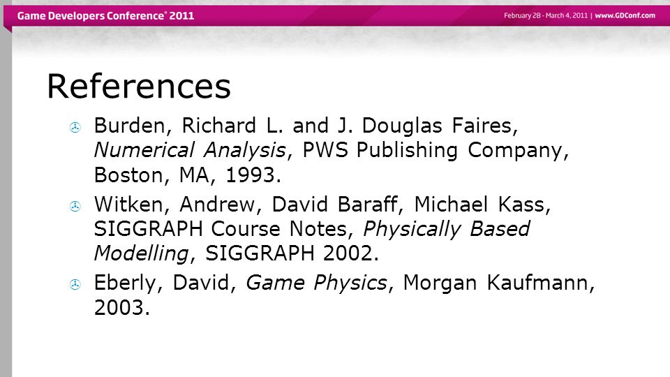 References Burden, Richard L. and J. Douglas Faires, Numerical Analysis, PWS Publishing Company, Boston, MA, 1993. Witken, Andrew, David Baraff, Micha