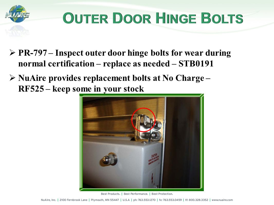 PR-797 – Inspect outer door hinge bolts for wear during normal certification – replace as needed – STB0191 NuAire provides replacement bolts at No Cha