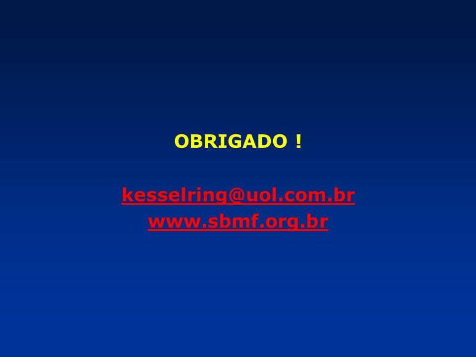 OBRIGADO ! kesselring@uol.com.br www.sbmf.org.br