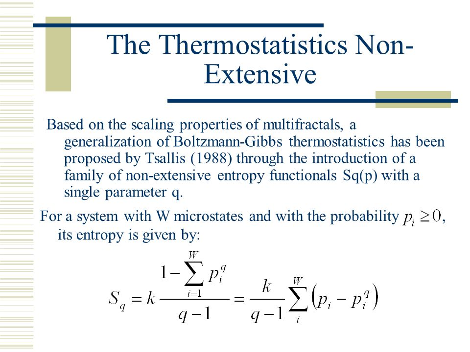 The Thermostatistics Non- Extensive Based on the scaling properties of multifractals, a generalization of Boltzmann-Gibbs thermostatistics has been pr