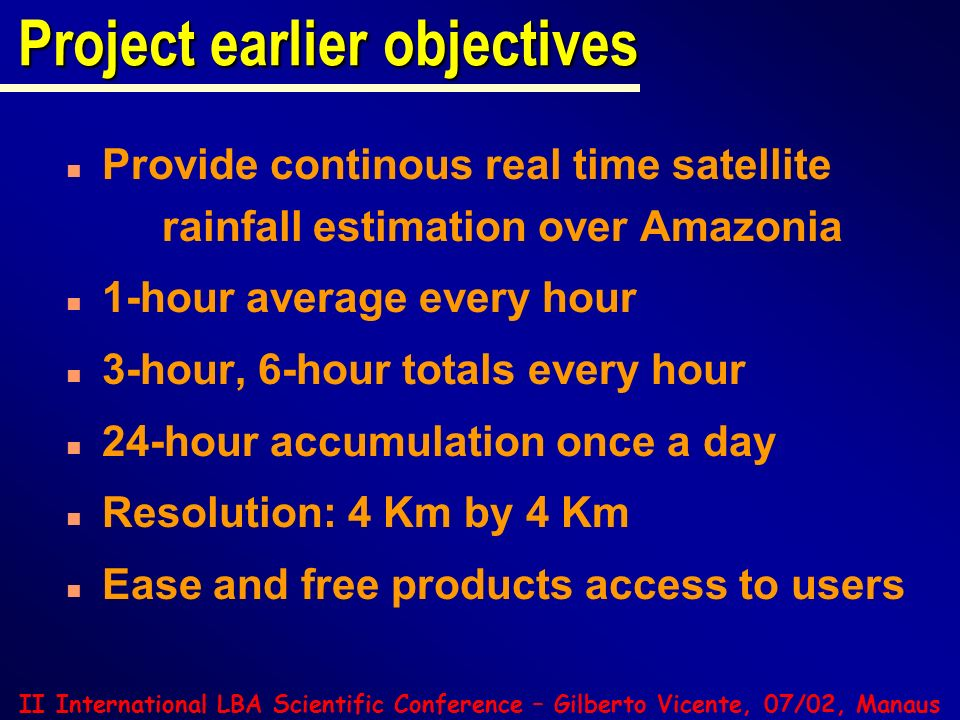 II International LBA Scientific Conference – Gilberto Vicente, 07/02, Manaus Autoestimator (Hydro-estimator) Autoestimator (Hydro-estimator) n Operational Algorithm for Flash Flood Applications n Time frame: 0 to 6 hours n How much ??.