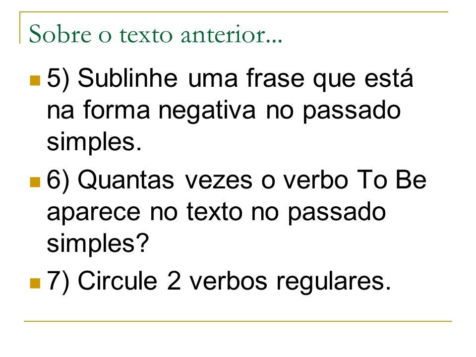 Sobre o texto anterior... 5) Sublinhe uma frase que está na forma negativa no passado simples. 6) Quantas vezes o verbo To Be aparece no texto no pass