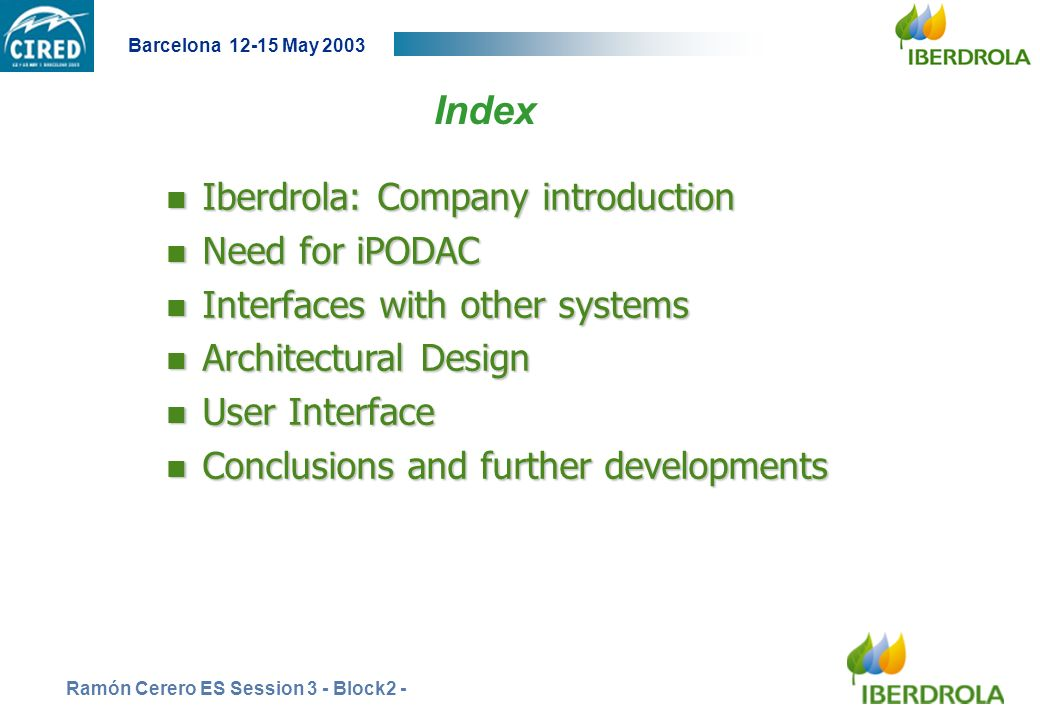 Barcelona 12-15 May 2003 Ramón Cerero ES Session 3 - Block2 -2 n Iberdrola: Company introduction n Need for iPODAC n Interfaces with other systems n A