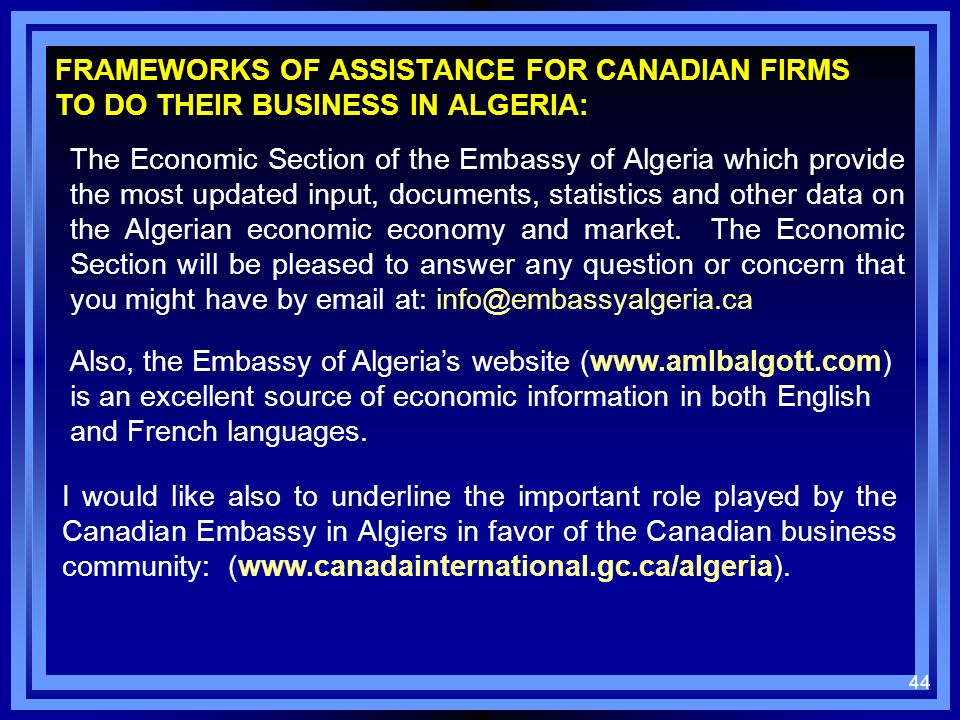 FRAMEWORKS OF ASSISTANCE FOR CANADIAN FIRMS TO DO THEIR BUSINESS IN ALGERIA: The Economic Section of the Embassy of Algeria which provide the most upd
