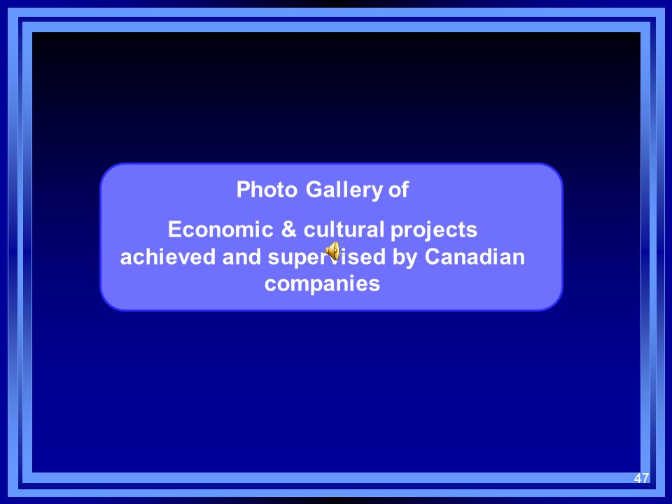 47 Photo Gallery of Economic & cultural projects achieved and supervised by Canadian companies
