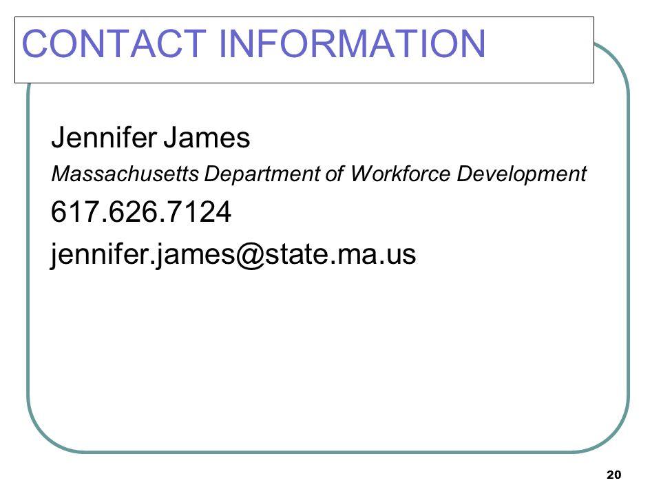 20 CONTACT INFORMATION Jennifer James Massachusetts Department of Workforce Development 617.626.7124 jennifer.james@state.ma.us