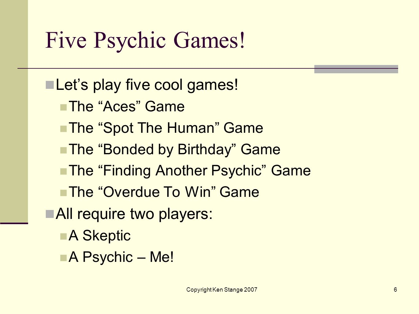 Copyright Ken Stange 20075 Five Psychic Games Please be dogged in your quest for knowledge!