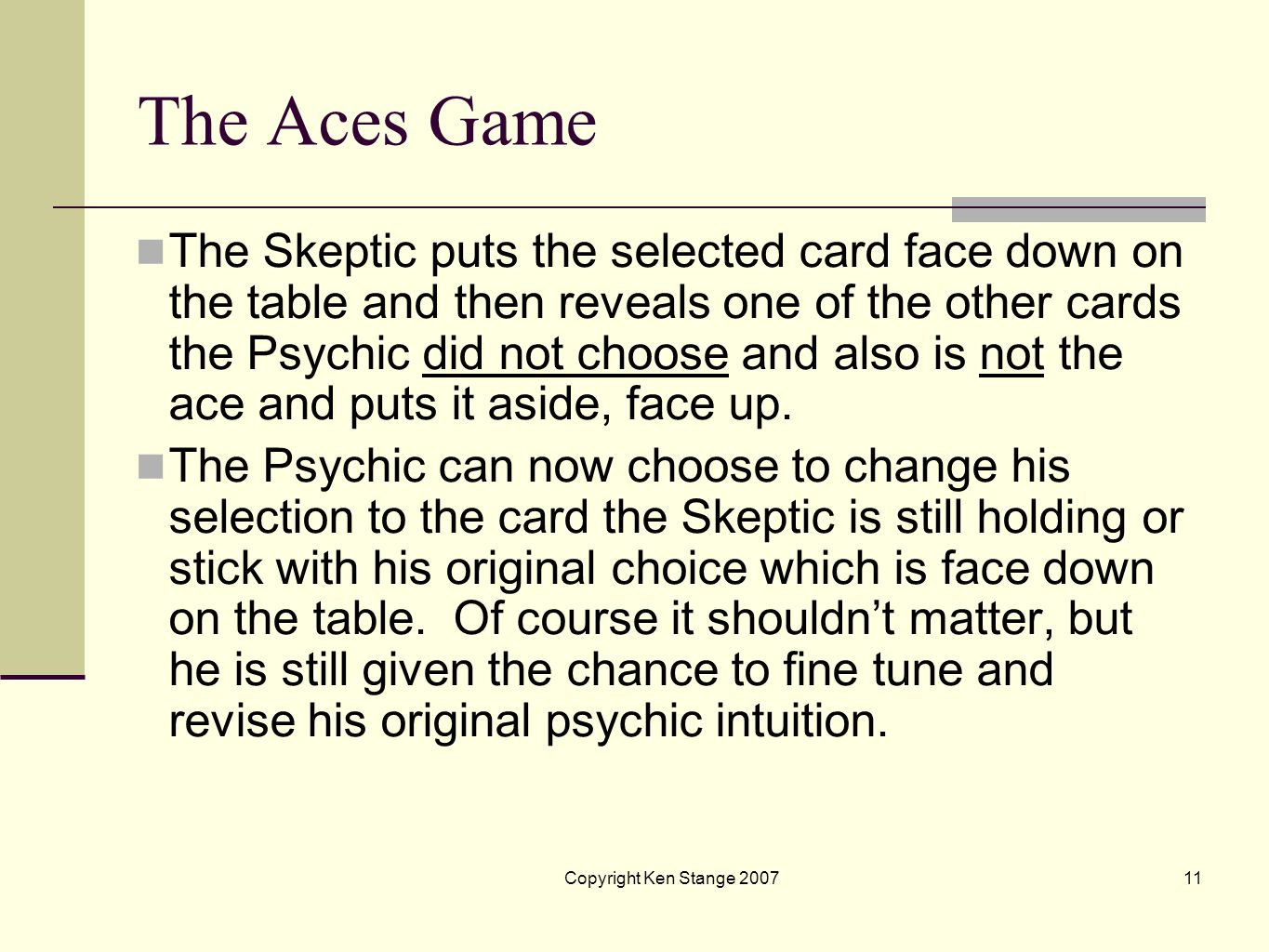 Copyright Ken Stange 200710 1: The Aces Game There are two players in this game: A Skeptic and a Psychic. Each brings $10 to the game. There are three