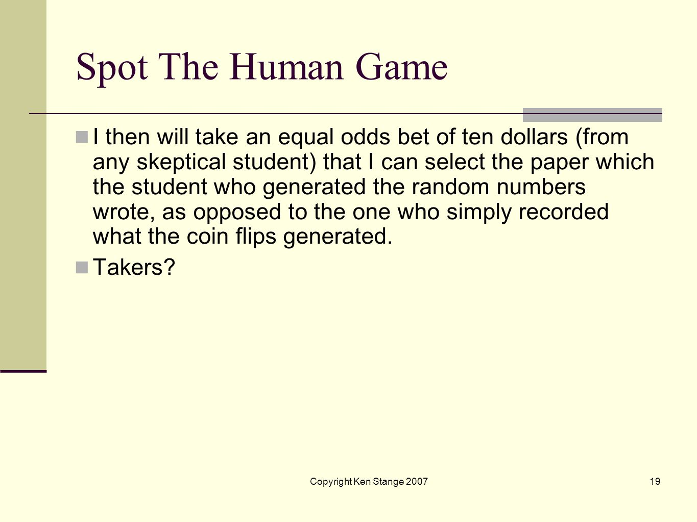 Copyright Ken Stange 200718 Spot The Human Game For any Skeptic still doubting my psychic ability, I will now demonstrate the ability to feel residual