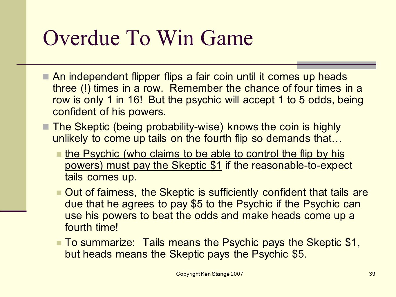 Copyright Ken Stange 200738 Overdue To Win Game But this does not factor in psychic powers to control which way a coin lands! says the Psychic. Those