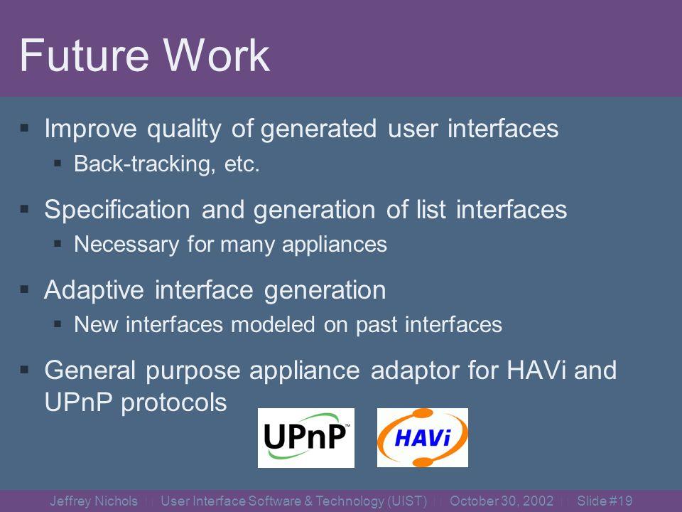 Jeffrey Nichols User Interface Software & Technology (UIST) October 30, 2002 Slide #18 Demonstration