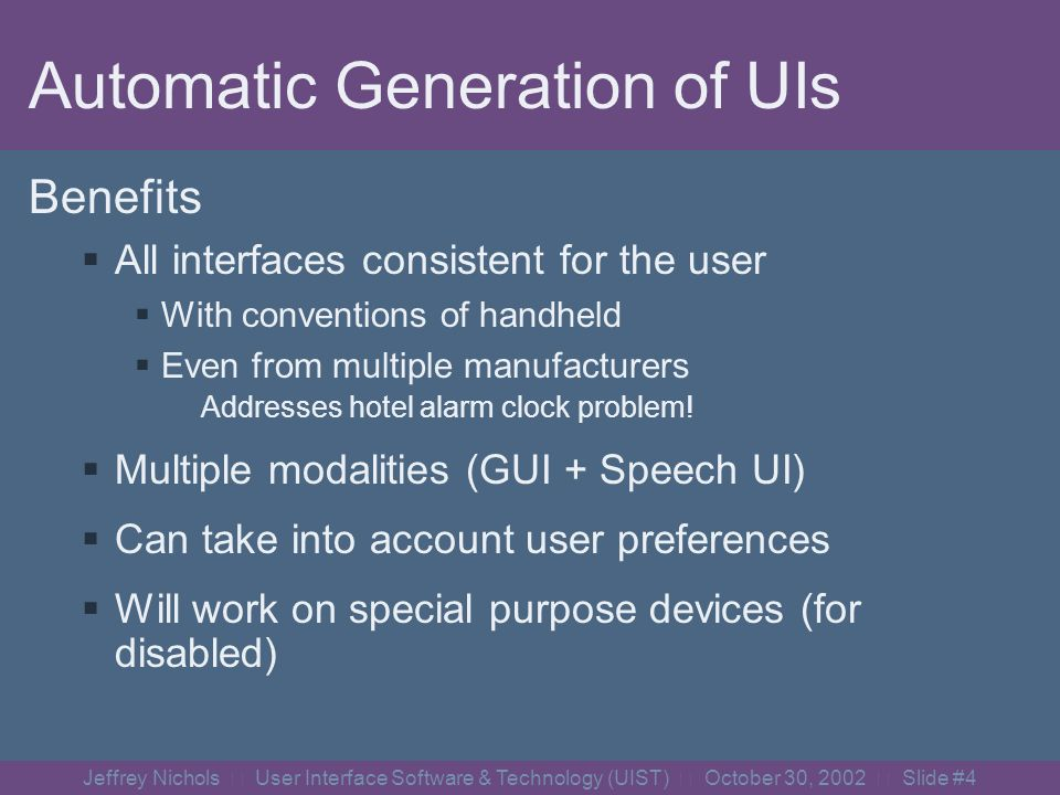 Jeffrey Nichols User Interface Software & Technology (UIST) October 30, 2002 Slide #3 Our Solution Separate the interface from the appliance.