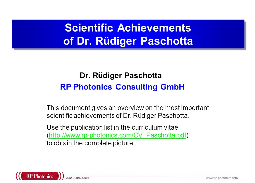 Dr. Rüdiger Paschotta RP Photonics Consulting GmbH Scientific Achievements of Dr. Rüdiger Paschotta This document gives an overview on the most import