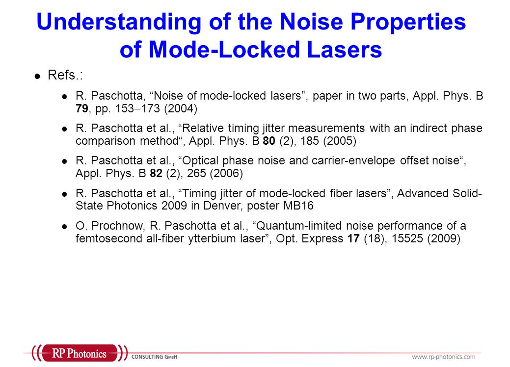 Understanding of the Noise Properties of Mode-Locked Lasers Refs.: R. Paschotta, Noise of mode-locked lasers, paper in two parts, Appl. Phys. B 79, pp