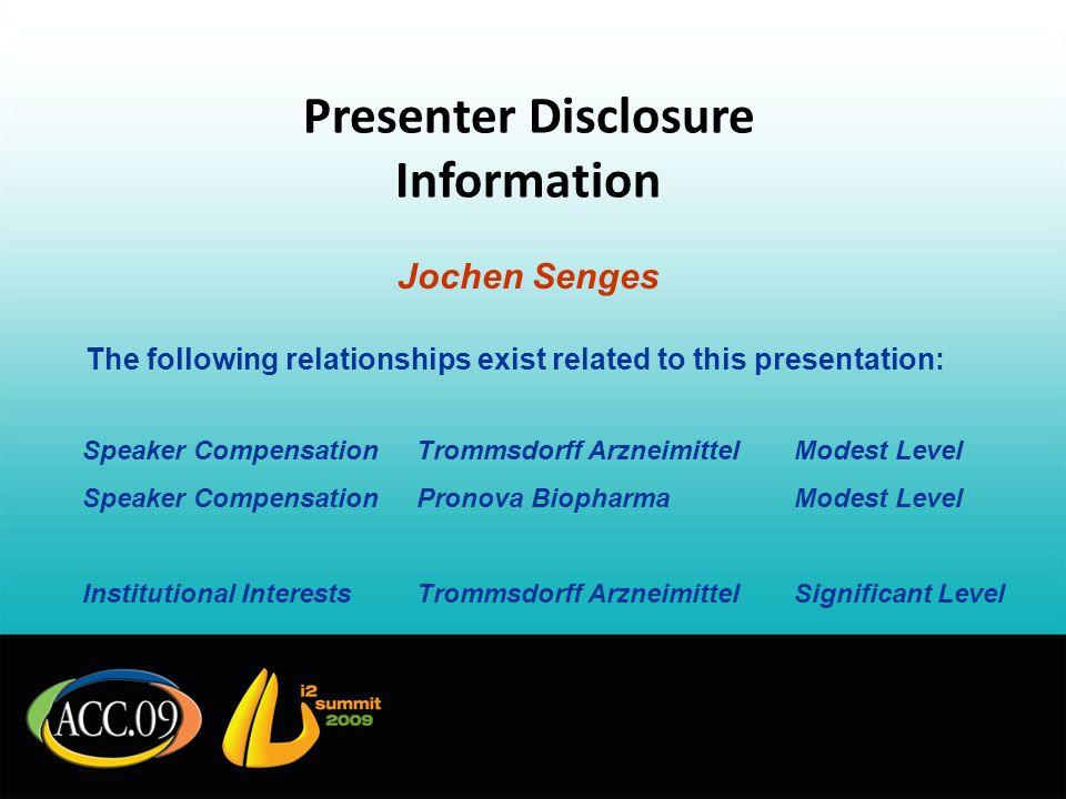 Presenter Disclosure Information Jochen Senges The following relationships exist related to this presentation: Speaker CompensationTrommsdorff Arzneim