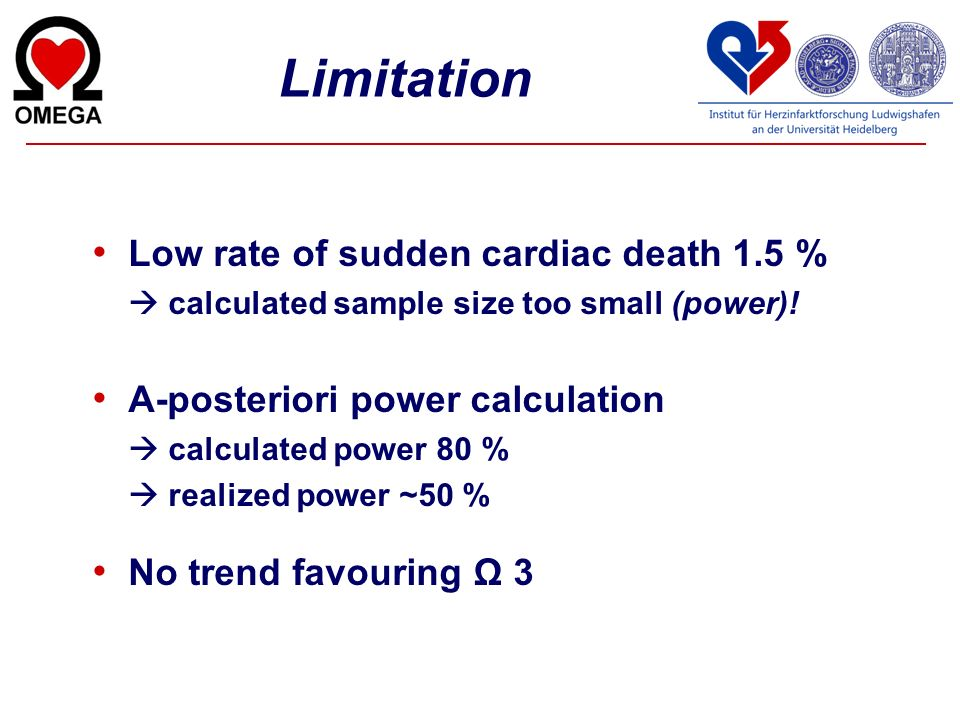 Limitation Low rate of sudden cardiac death 1.5 % calculated sample size too small (power)! A-posteriori power calculation calculated power 80 % reali