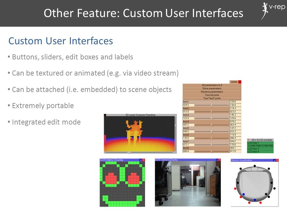 Other Feature: Custom User Interfaces Custom User Interfaces Buttons, sliders, edit boxes and labels Can be textured or animated (e.g. via video strea