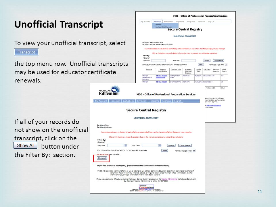 Unofficial Transcript To view your unofficial transcript, select the top menu row. Unofficial transcripts may be used for educator certificate renewal