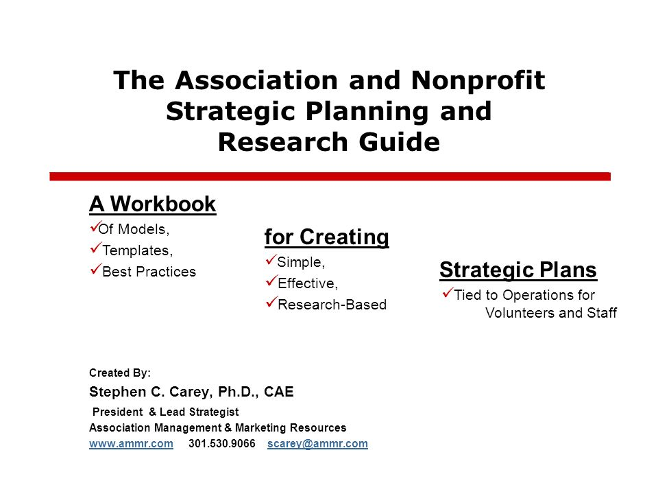 The Association and Nonprofit Strategic Planning and Research Guide Created By: Stephen C. Carey, Ph.D., CAE President & Lead Strategist Association M