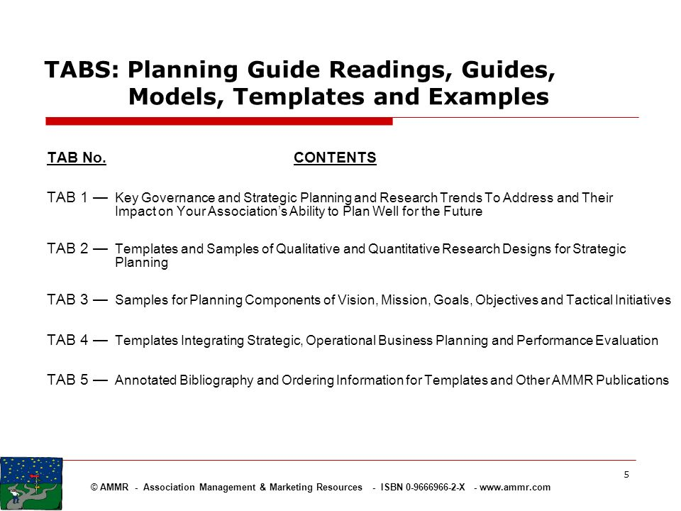 © AMMR - Association Management & Marketing Resources - ISBN 0-9666966-2-X - www.ammr.com 5 TABS: Planning Guide Readings, Guides, Models, Templates a