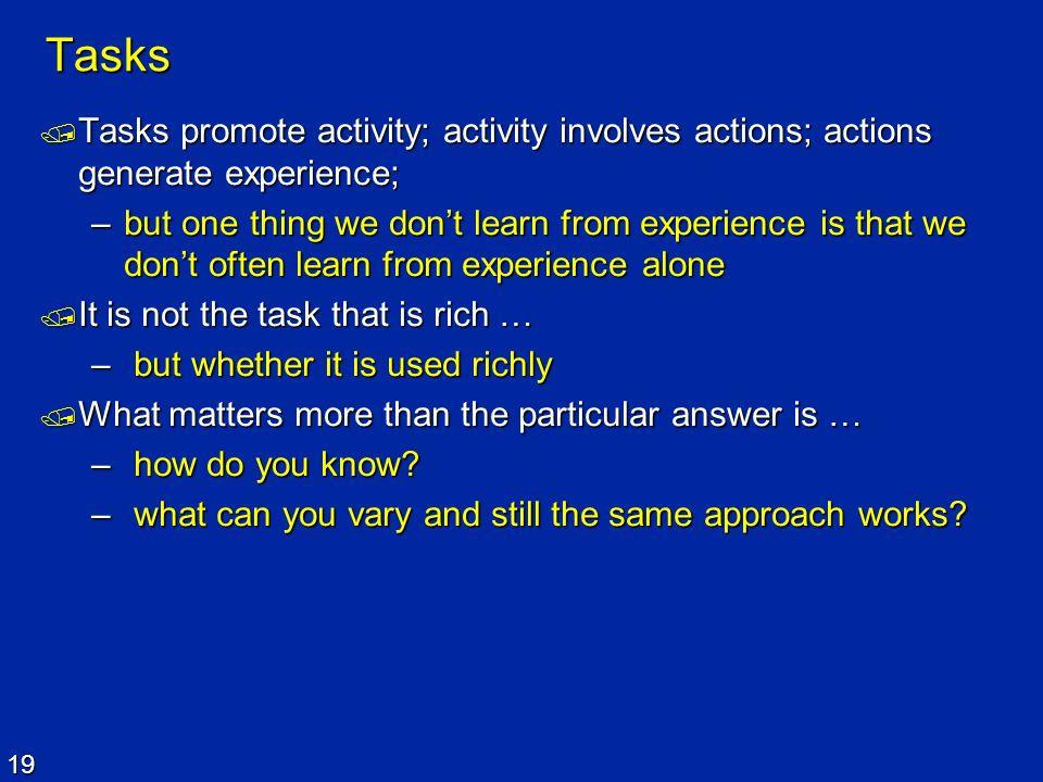 19 Tasks Tasks promote activity; activity involves actions; actions generate experience; Tasks promote activity; activity involves actions; actions ge