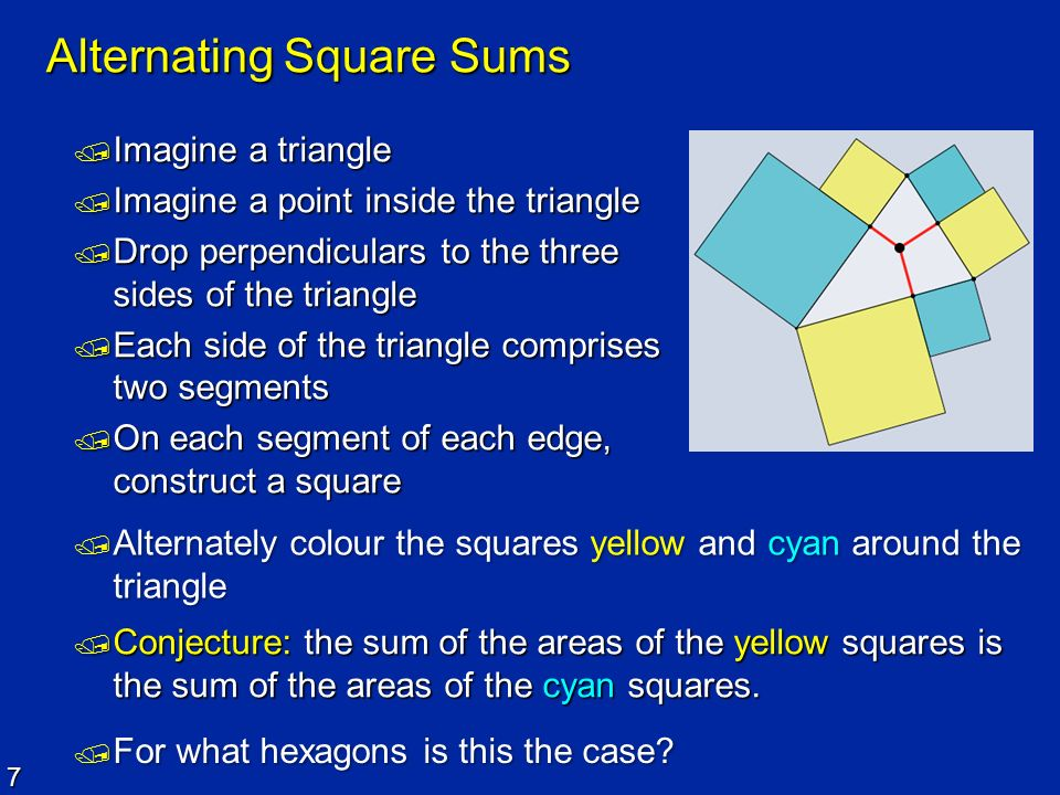 7 Alternating Square Sums Imagine a triangle Imagine a triangle Imagine a point inside the triangle Imagine a point inside the triangle Drop perpendic