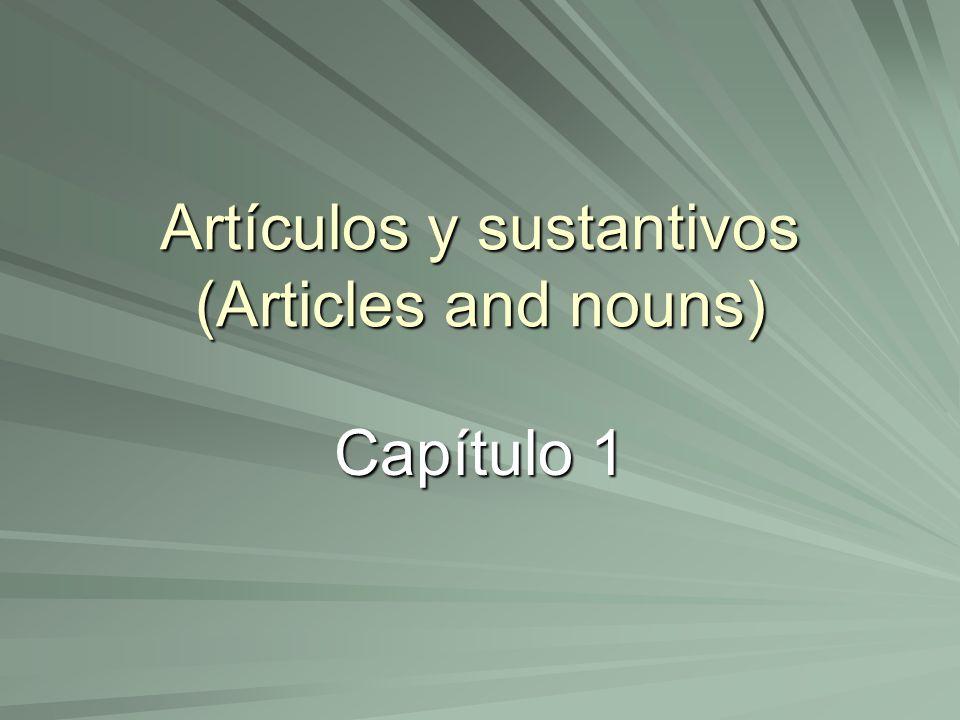 Artículos y sustantivos (Articles and nouns) Capítulo 1
