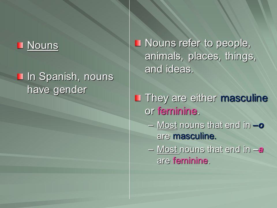MasculineFeminine El cursoLa escuela El bolígrafoLa hoja de papel The definite articles el and la also point out if a word is masculine or feminine.