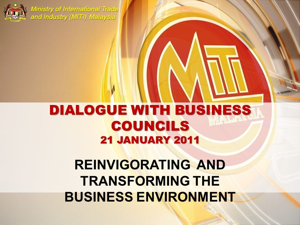 MINISTRY OF INTERNATIONAL TRADE AND INDUSTRY MALAYSIA Ministry of International Trade and Industry (MITI) Malaysia DIALOGUE WITH BUSINESS COUNCILS 21