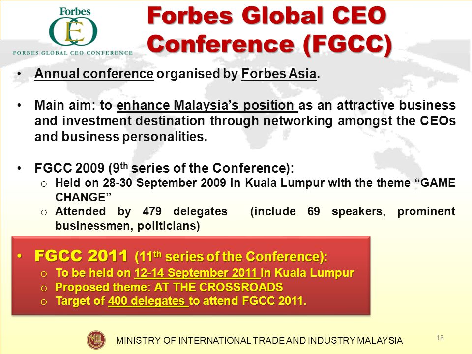 MINISTRY OF INTERNATIONAL TRADE AND INDUSTRY MALAYSIA Annual conference organised by Forbes Asia. Main aim: to enhance Malaysias position as an attrac