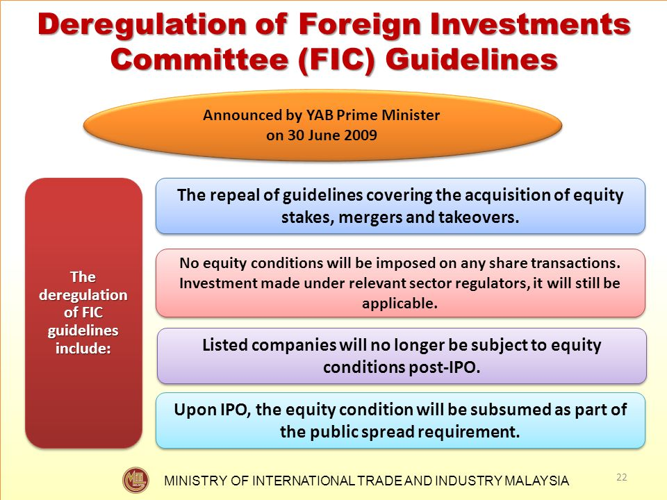 MINISTRY OF INTERNATIONAL TRADE AND INDUSTRY MALAYSIA The deregulation of FIC guidelines include: The repeal of guidelines covering the acquisition of