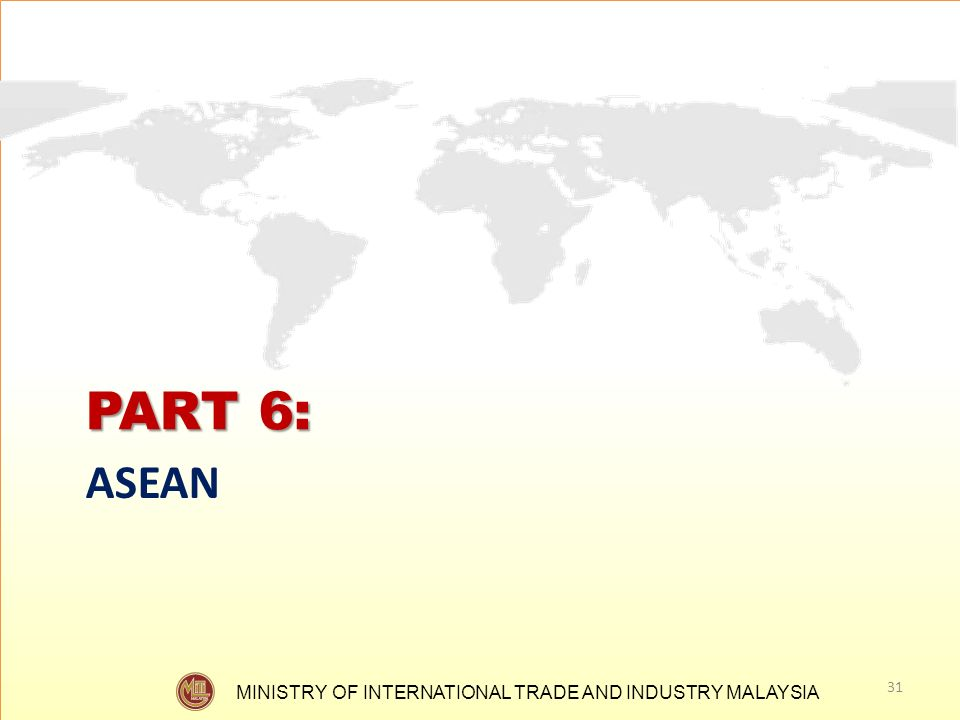 MINISTRY OF INTERNATIONAL TRADE AND INDUSTRY MALAYSIA PART 6: ASEAN 31