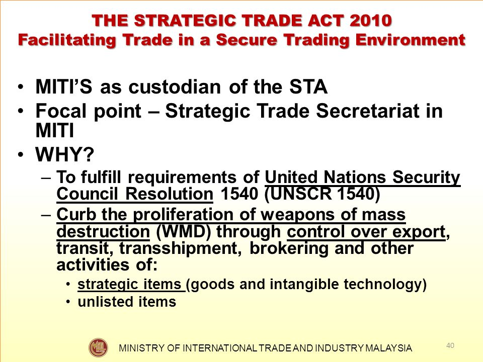 MINISTRY OF INTERNATIONAL TRADE AND INDUSTRY MALAYSIA THE STRATEGIC TRADE ACT 2010 Facilitating Trade in a Secure Trading Environment MITIS as custodi